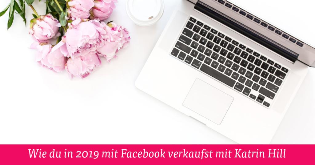 Wie du in 2019 mit Facebook verkaufst mit Katrin Hill