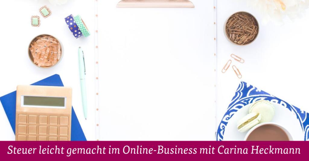 Steuer leicht gemacht im Online-Business mit Carina Heckmann