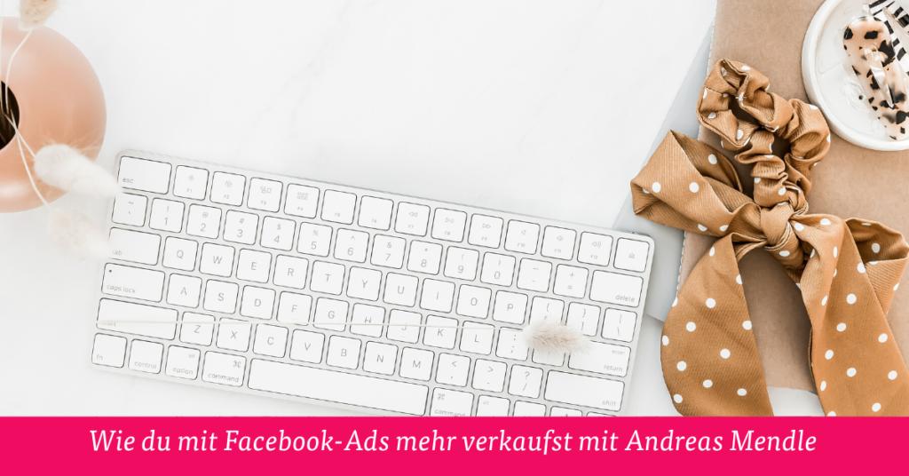 Wie du mit Facebook-Ads mehr verkaufst mit Andreas Mendle