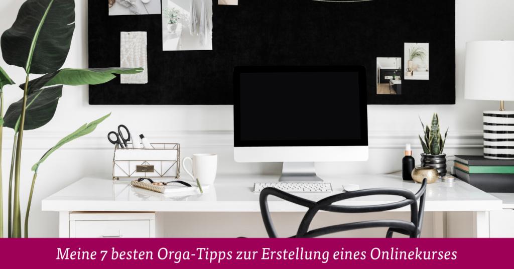 Meine 7 besten Orga-Tipps zur Erstellung eines Onlinekurses