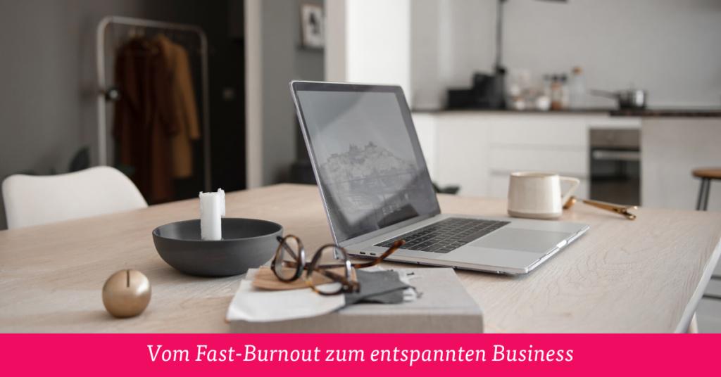 Vom Fast-Burnout zum entspannten Business