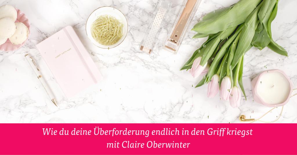 Wie du deine Überforderung endlich in den Griff kriegst mit Claire Oberwinter
