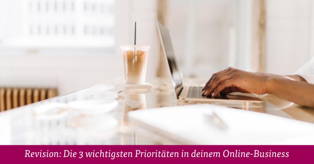 Revision: Die 3 wichtigsten Prioritäten in deinem Online-Business