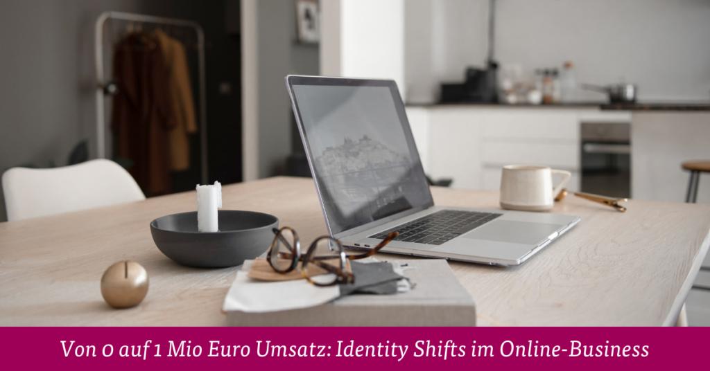 Von 0 auf 1 Mio Euro Umsatz: Identity Shifts im Online-Business