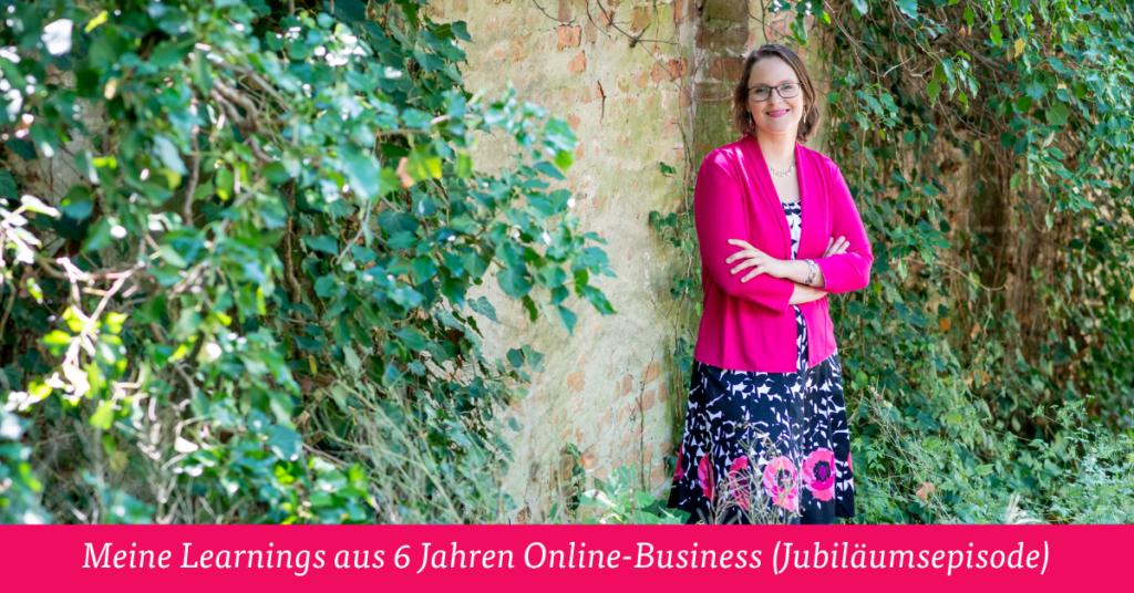 Meine Learnings aus 6 Jahren Online-Business (Jubiläumsepisode)