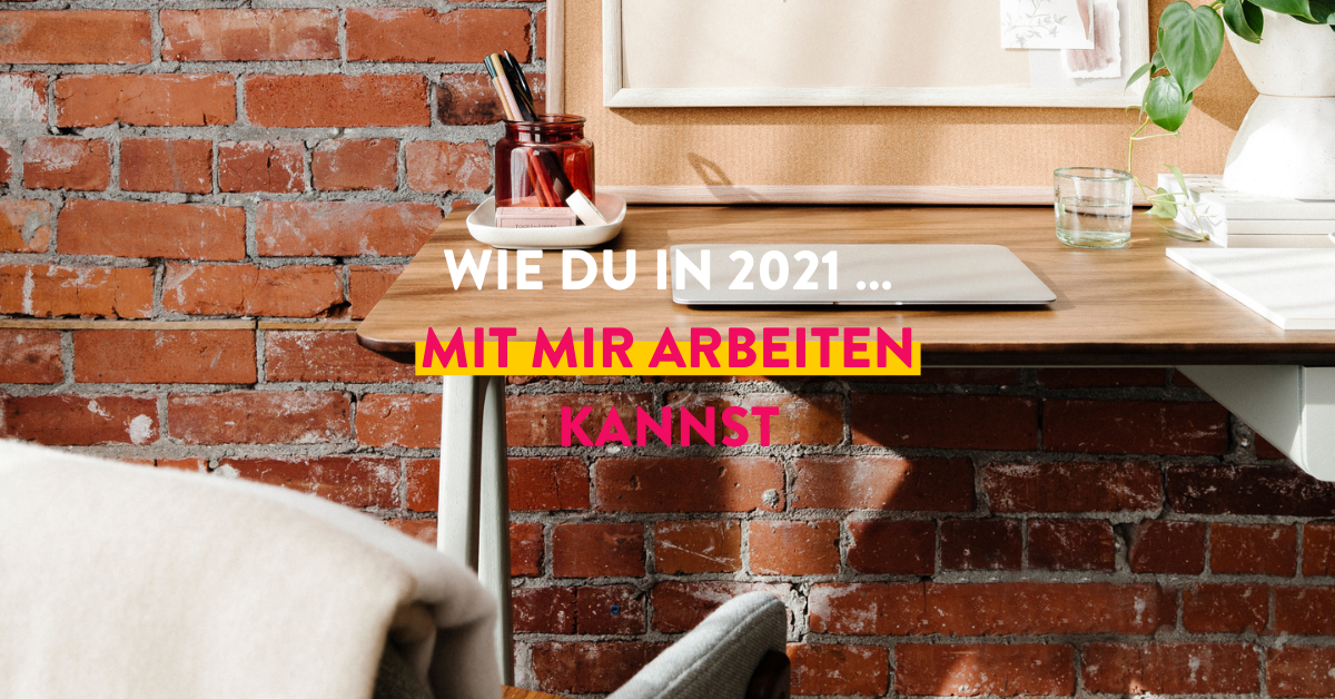 Wie du in 2021 mit mir arbeiten kannst
