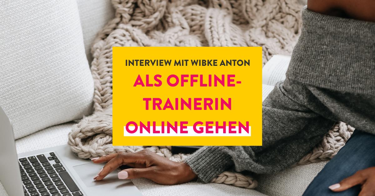 Als Offline-Trainerin online gehen mit Wibke Anton