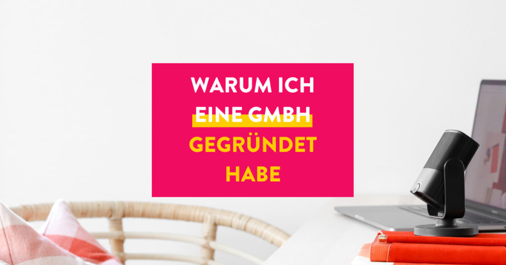 Warum ich eine GmbH gegründet habe