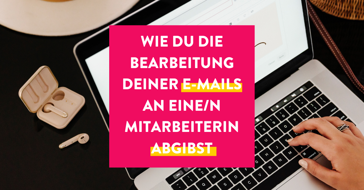 Wie du die Bearbeitung deiner E-Mails an eine/n MitarbeiterIn abgibst