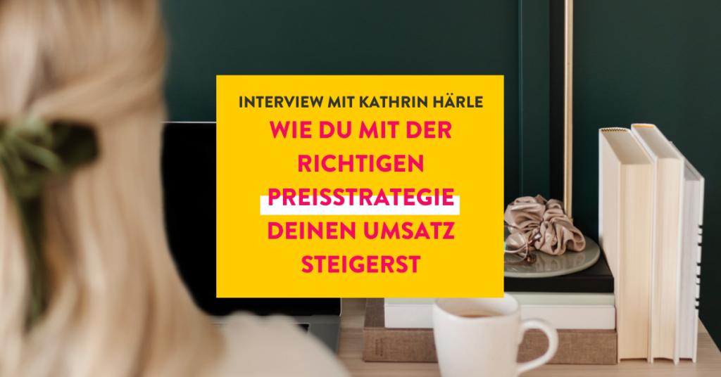 Wie du mit der richtigen Preisstrategie deinen Umsatz steigerst mit Kathrin Härle