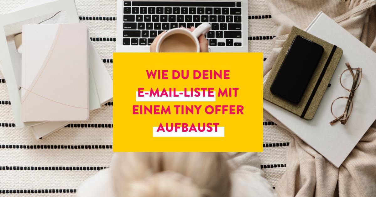 Wie du deine E-Mail-Liste mit einem Tiny Offer aufbaust