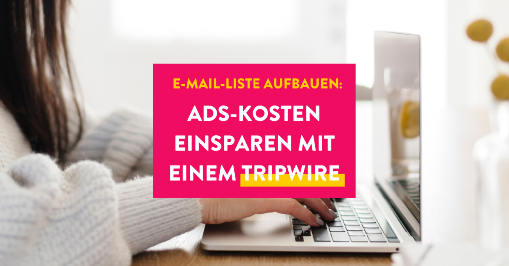 E-Mail-Liste aufbauen: Ads-Kosten einsparen mit einem Tripwire