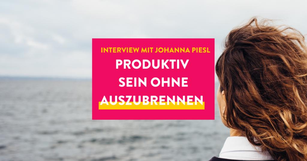 Produktiv sein ohne auszubrennen mit Johanna Piesl