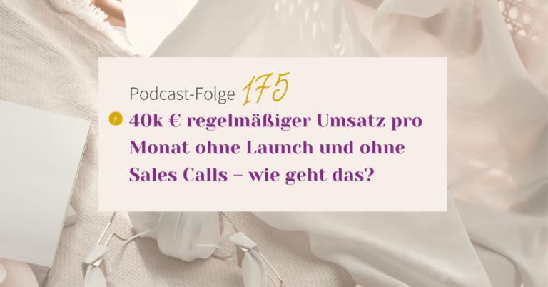 40k € regelmäßiger Umsatz pro Monat ohne Launch und ohne Sales Calls – wie geht das?