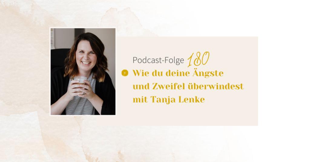 Wie du deine Ängste und Zweifel überwindest mit Tanja Lenke
