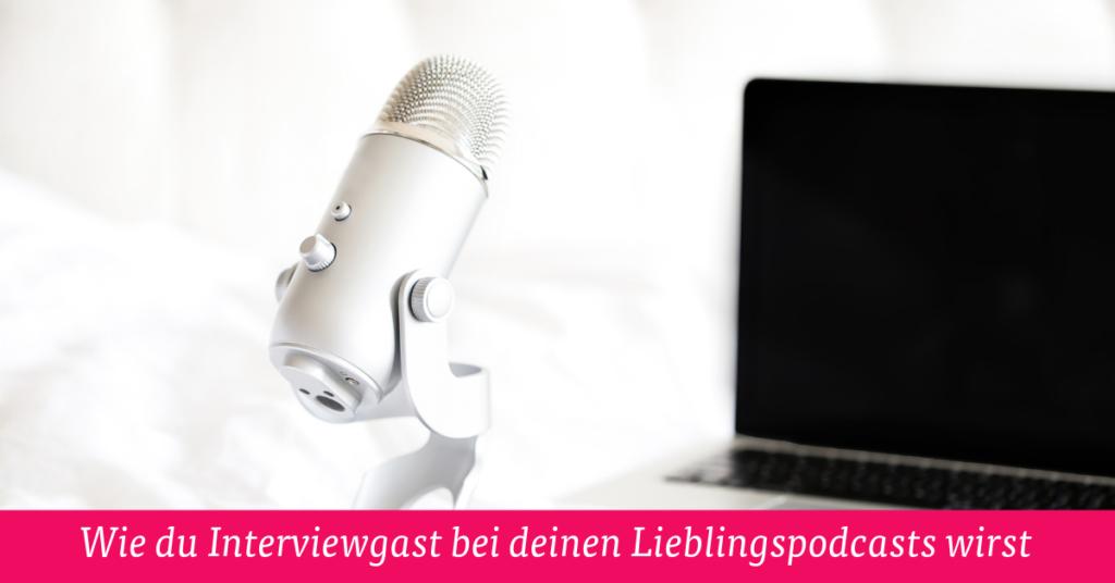 Wie du Interviewgast bei deinen Lieblingspodcasts wirst