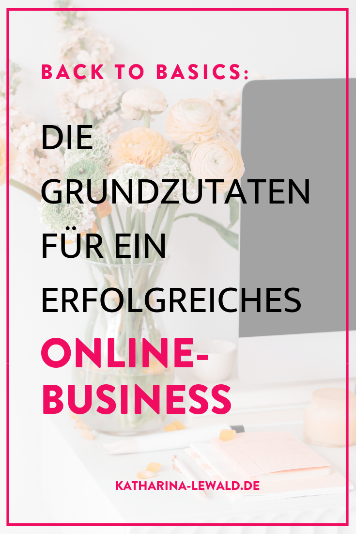 Back to Basics: Die Grundzutaten für ein erfolgreiches Online-Business