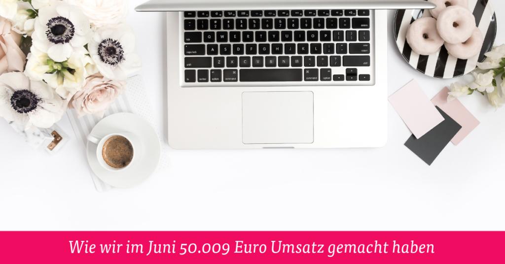 Wie wir im Juni 50.009 Euro Umsatz gemacht haben