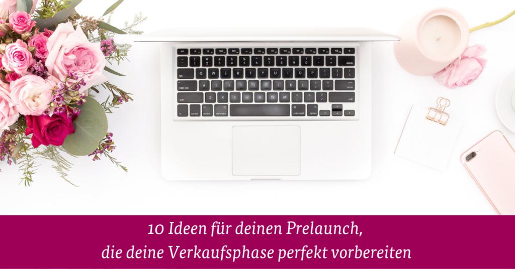 10 Ideen für deinen Prelaunch, die deine Verkaufsphase perfekt vorbereiten