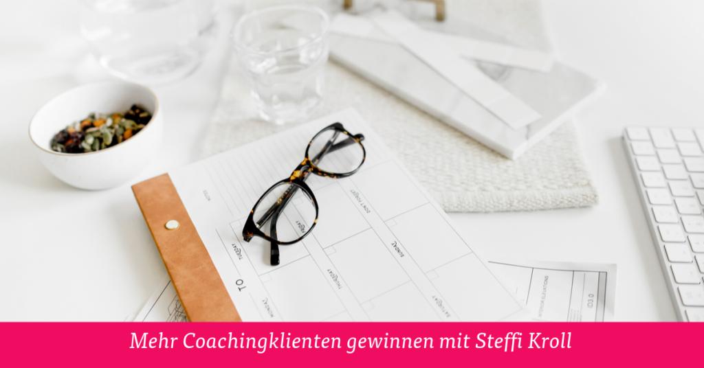 Mehr Coachingklienten gewinnen mit Steffi Kroll