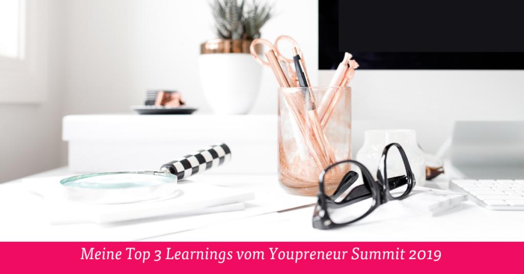 Meine Top 3 Learnings vom Youpreneur Summit 2019