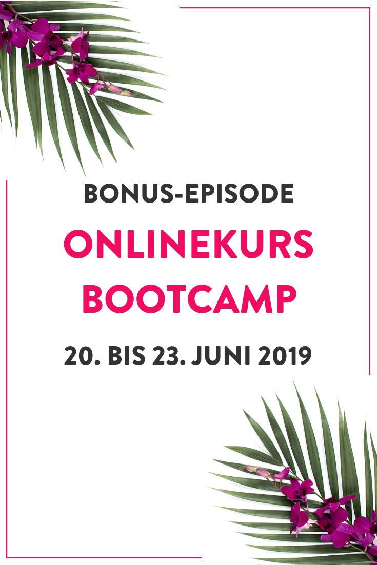 Bonus-Episode: Onlinekurs Bootcamp, 20. bis 23. Juni 2019