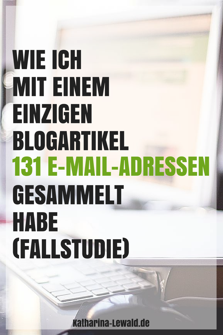 Wie ich mit einem einzigen Blogartikel 131 E-Mail-Adressen gesammelt habe (Fallstudie), von Katharina Lewald