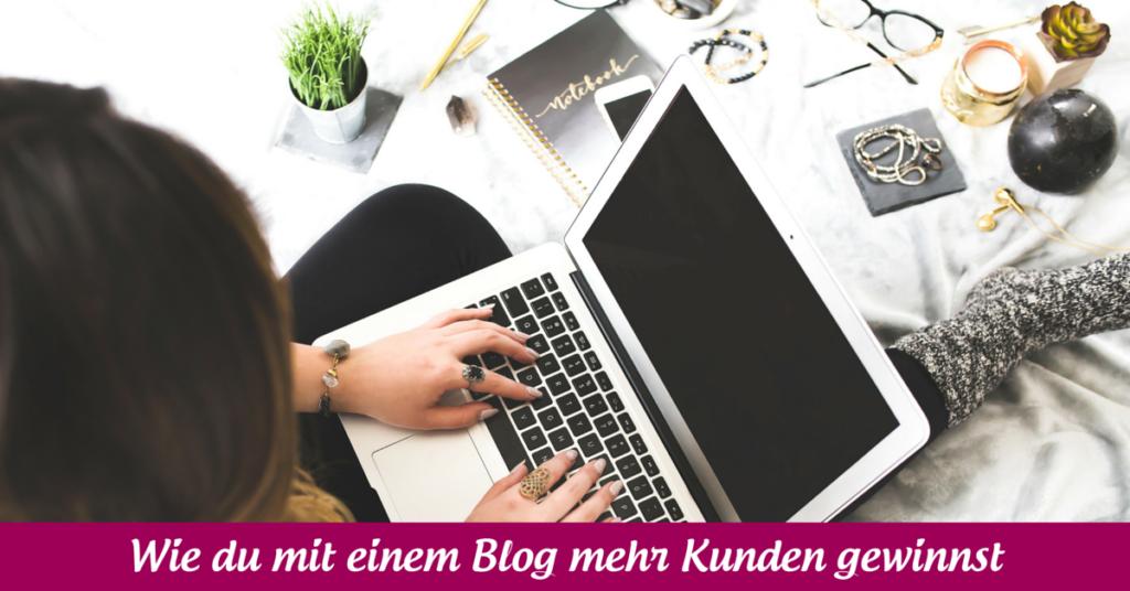 Wie du mit einem Blog mehr Kunden gewinnst