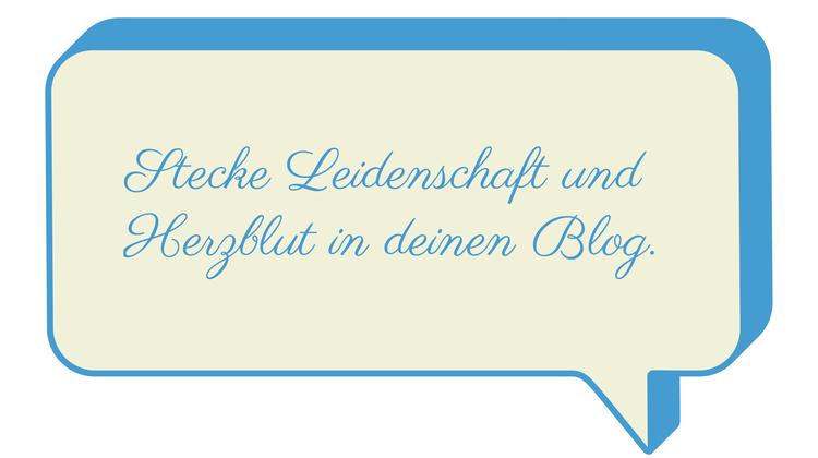 """Sprechblase mit Zitat """"Stecke Leidenschaft und Herzblut in deinen Blog."""""""