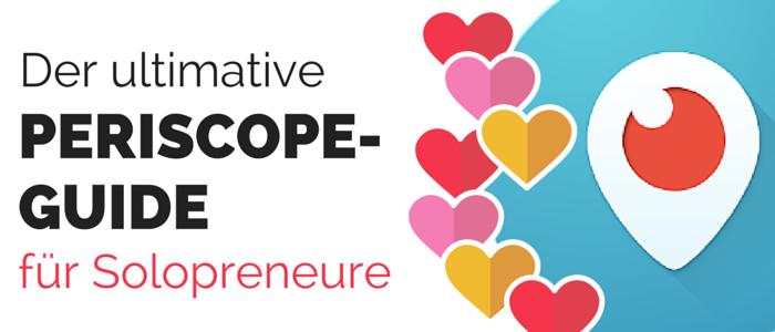 Der ultimative Periscope-Guide für Solopreneure und Selbständige